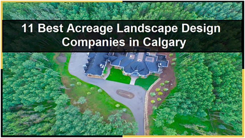 11 Best Acreage Landscape Design Companies in Calgary
